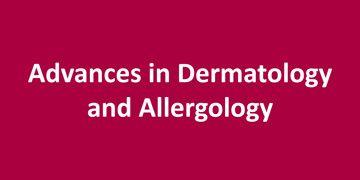 Advances in Dermatology and Allergology