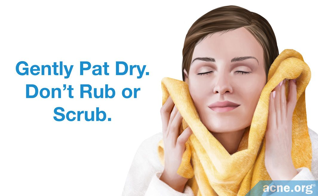 Gently Pat Dry. Don't Rub or Scrub.